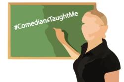 comedianstaughtme